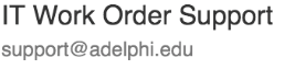 IT Work Order Support: support@adelphi.edu